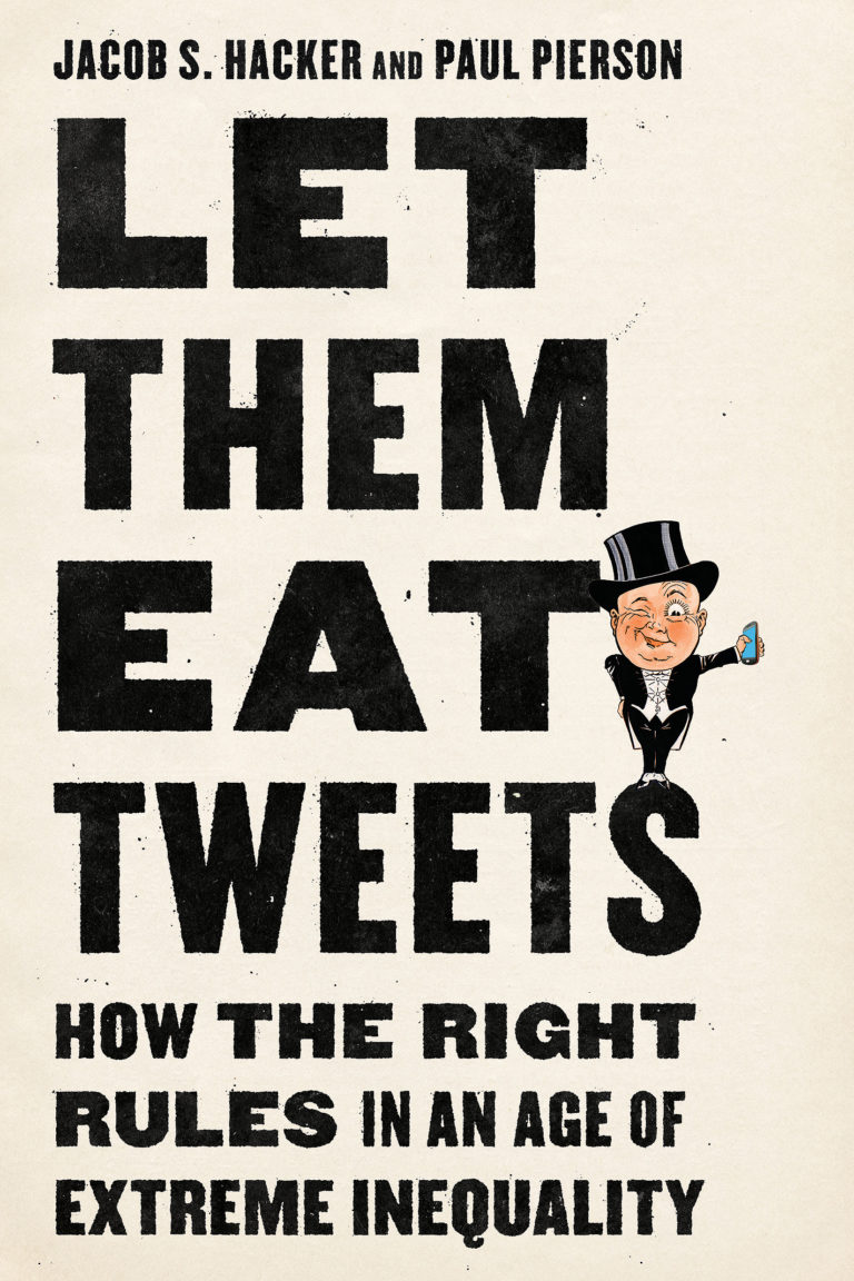 "cover image of the book ""Let Them Eat Tweets"" by Jacob S. Hacker and Paul Pierson"